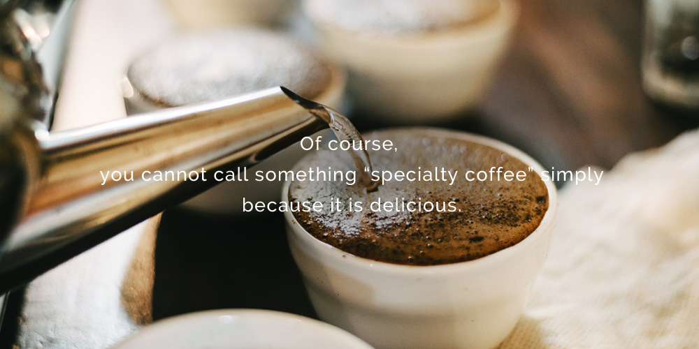 "Of course, you cannot call something ""specialty coffee"" simply because it is delicious."